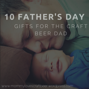 10 Father's Day Gifts for the Craft Beer Dad